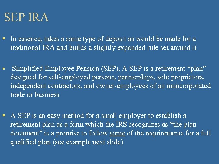 SEP IRA § In essence, takes a same type of deposit as would be
