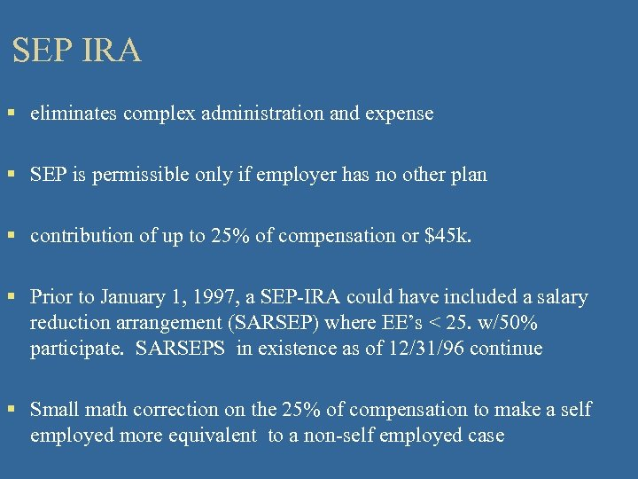 SEP IRA § eliminates complex administration and expense § SEP is permissible only if