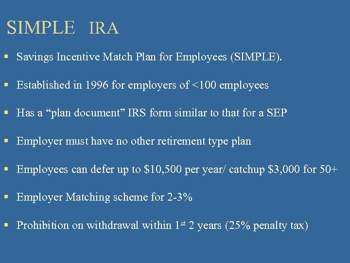SIMPLE IRA § Savings Incentive Match Plan for Employees (SIMPLE). § Established in 1996