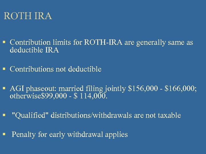 ROTH IRA § Contribution limits for ROTH-IRA are generally same as deductible IRA §