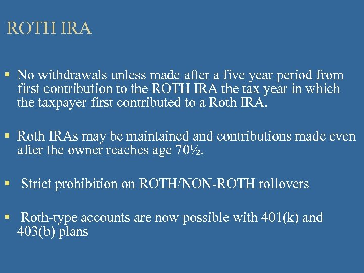 ROTH IRA § No withdrawals unless made after a five year period from first