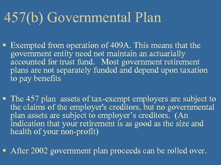 457(b) Governmental Plan § Exempted from operation of 409 A. This means that the