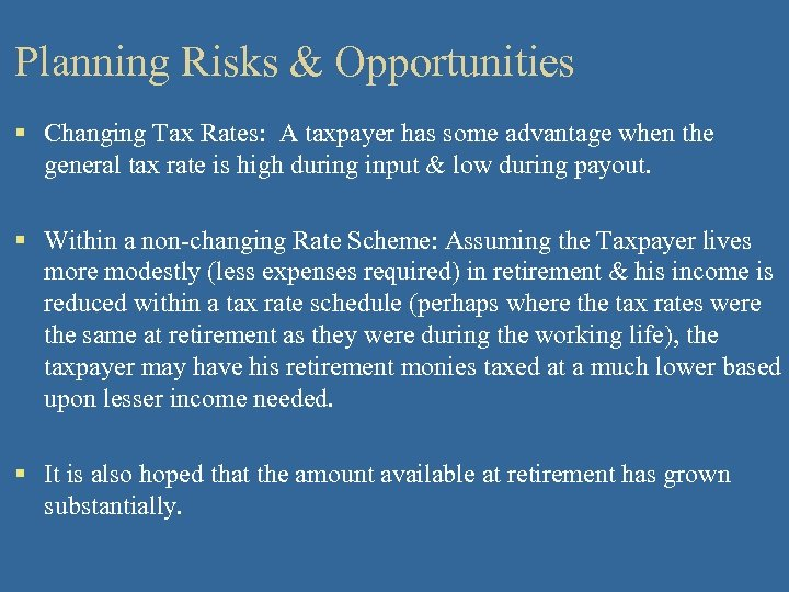 Planning Risks & Opportunities § Changing Tax Rates: A taxpayer has some advantage when