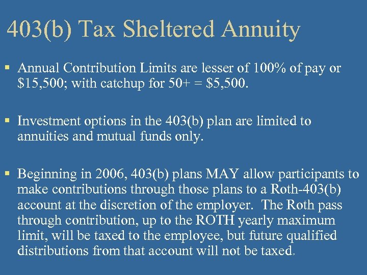 403(b) Tax Sheltered Annuity § Annual Contribution Limits are lesser of 100% of pay