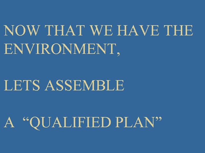"""NOW THAT WE HAVE THE ENVIRONMENT, LETS ASSEMBLE A """"QUALIFIED PLAN"""" 61"""