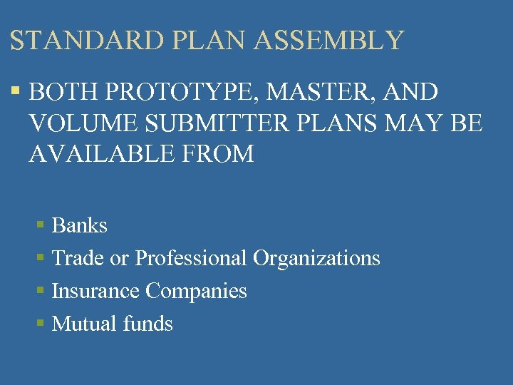 STANDARD PLAN ASSEMBLY § BOTH PROTOTYPE, MASTER, AND VOLUME SUBMITTER PLANS MAY BE AVAILABLE