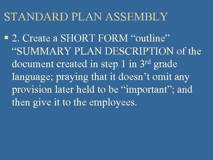 "STANDARD PLAN ASSEMBLY § 2. Create a SHORT FORM ""outline"" ""SUMMARY PLAN DESCRIPTION of"