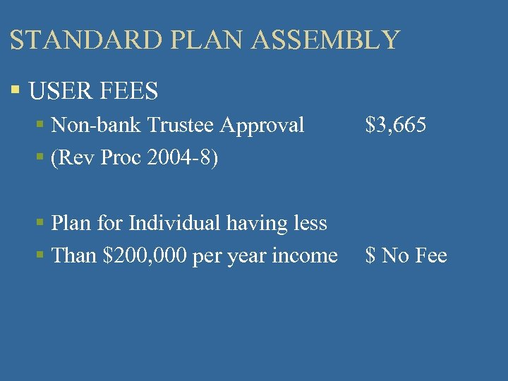 STANDARD PLAN ASSEMBLY § USER FEES § Non-bank Trustee Approval § (Rev Proc 2004