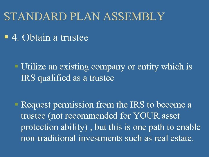 STANDARD PLAN ASSEMBLY § 4. Obtain a trustee § Utilize an existing company or