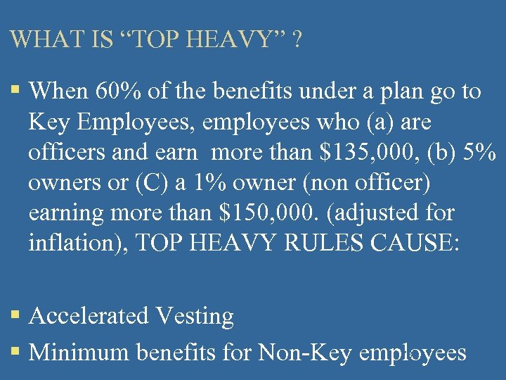 """WHAT IS """"TOP HEAVY"""" ? § When 60% of the benefits under a plan"""