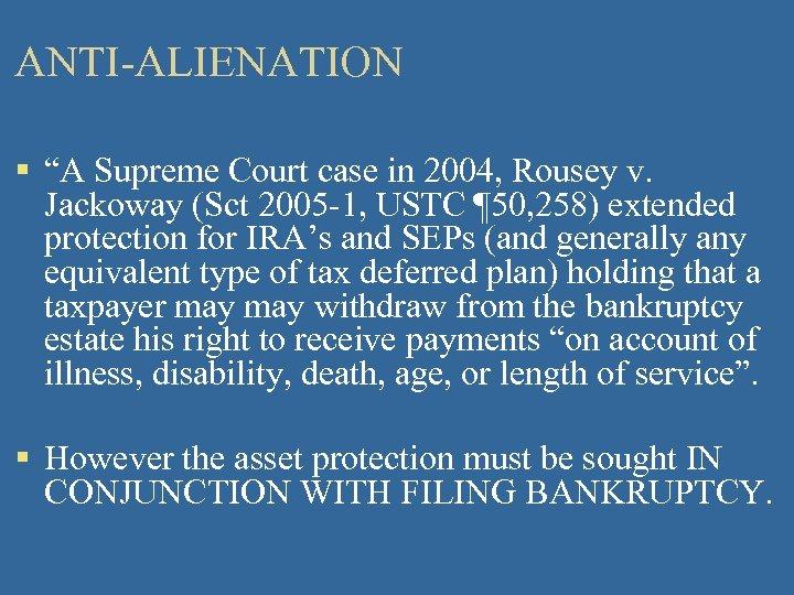 "ANTI-ALIENATION § ""A Supreme Court case in 2004, Rousey v. Jackoway (Sct 2005 -1,"