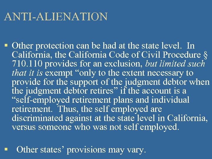 ANTI-ALIENATION § Other protection can be had at the state level. In California, the