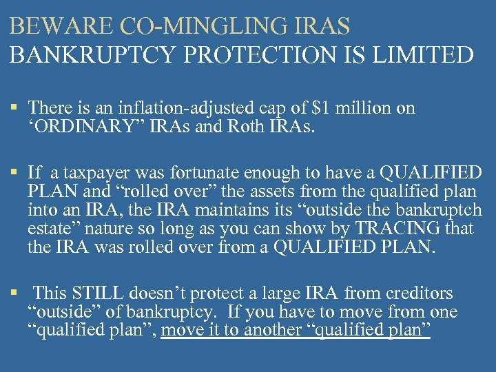 BEWARE CO-MINGLING IRAS BANKRUPTCY PROTECTION IS LIMITED § There is an inflation‑adjusted cap of