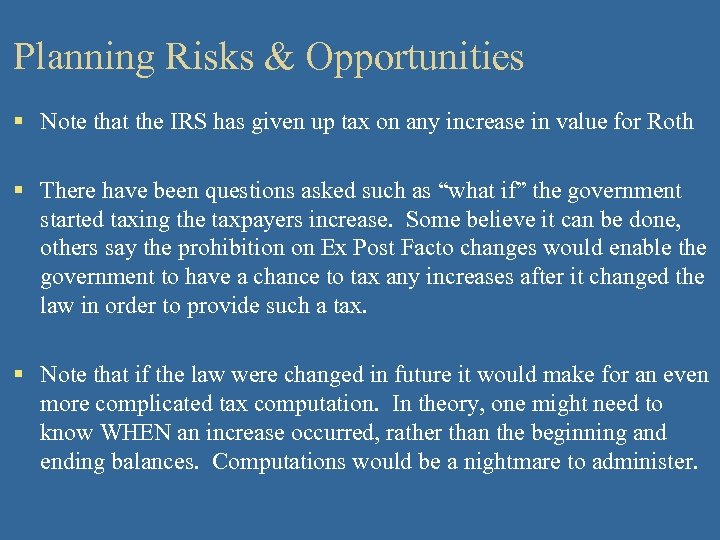 Planning Risks & Opportunities § Note that the IRS has given up tax on
