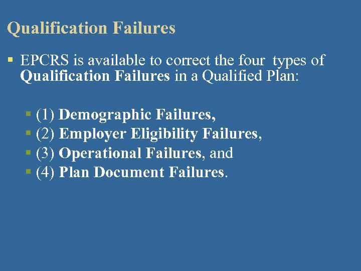 Qualification Failures § EPCRS is available to correct the four types of Qualification Failures