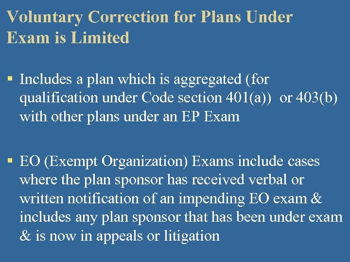 Voluntary Correction for Plans Under Exam is Limited § Includes a plan which is