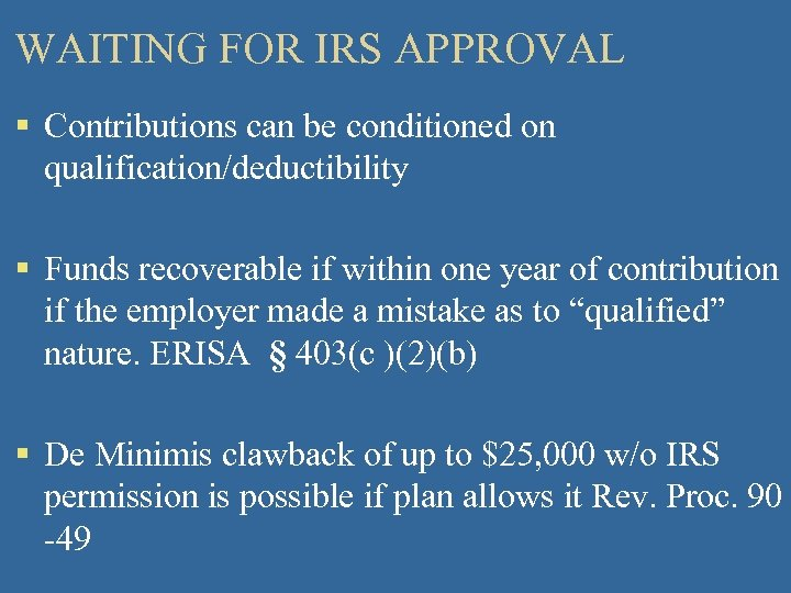 WAITING FOR IRS APPROVAL § Contributions can be conditioned on qualification/deductibility § Funds recoverable