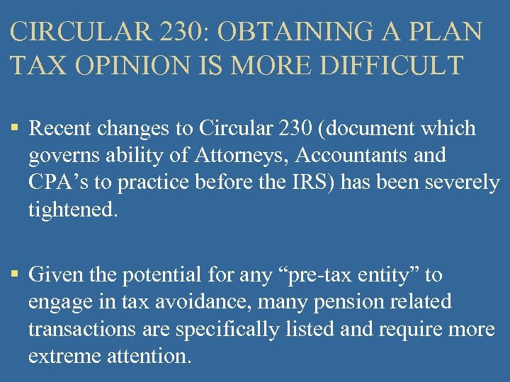 CIRCULAR 230: OBTAINING A PLAN TAX OPINION IS MORE DIFFICULT § Recent changes to
