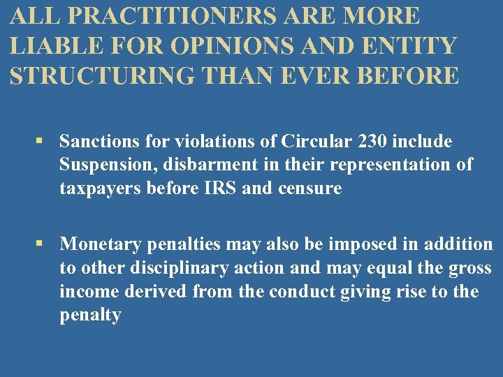 ALL PRACTITIONERS ARE MORE LIABLE FOR OPINIONS AND ENTITY STRUCTURING THAN EVER BEFORE §