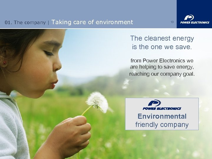 01. The company | Taking care of environment 13 The cleanest energy is the