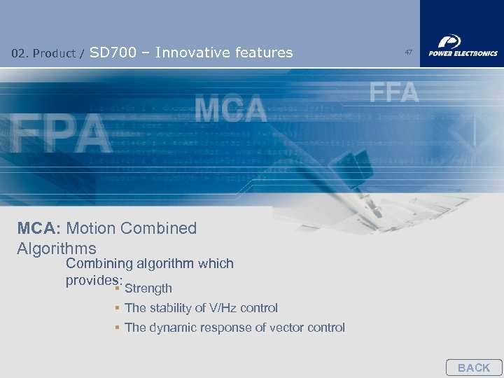 02. Product / SD 700 – Innovative features 47 MCA: Motion Combined Algorithms Combining