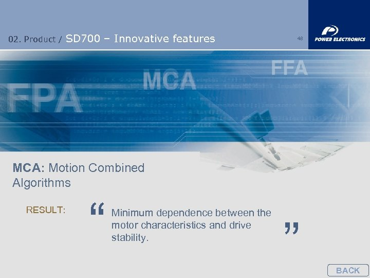 02. Product / SD 700 – Innovative features 48 MCA: Motion Combined Algorithms RESULT:
