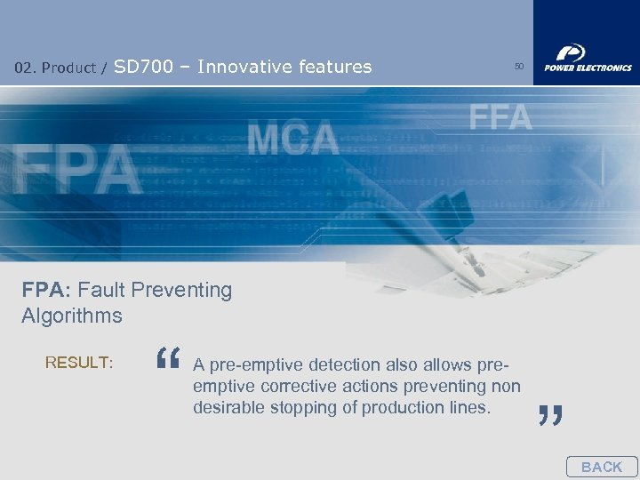 02. Product / SD 700 – Innovative features 50 FPA: Fault Preventing Algorithms RESULT: