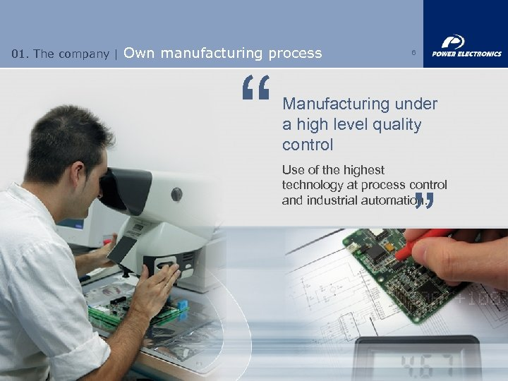 "01. The company | Own manufacturing process "" 6 Manufacturing under a high level"