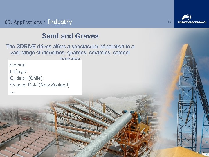 03. Applications / Industry Sand Graves The SDRIVE drives offers a spectacular adaptation to
