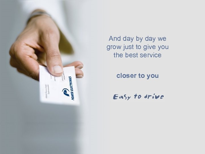 And day by day we grow just to give you the best service closer