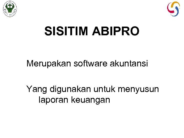 SISITIM ABIPRO Merupakan software akuntansi Yang digunakan untuk menyusun laporan keuangan