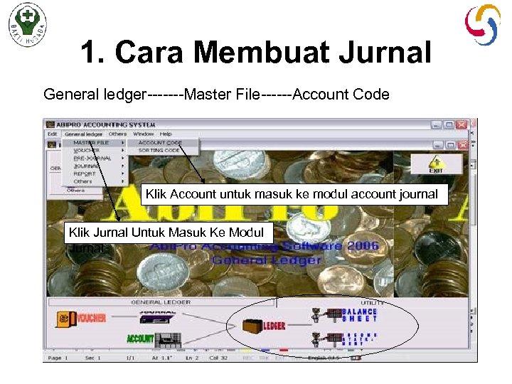1. Cara Membuat Jurnal General ledger-------Master File------Account Code Klik Account untuk masuk ke modul
