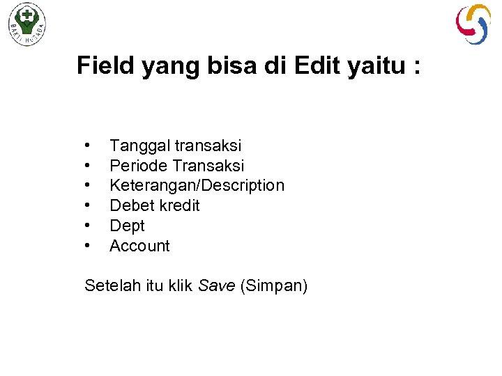 Field yang bisa di Edit yaitu : • • • Tanggal transaksi Periode Transaksi