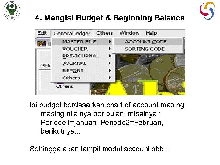 4. Mengisi Budget & Beginning Balance Isi budget berdasarkan chart of account masing nilainya