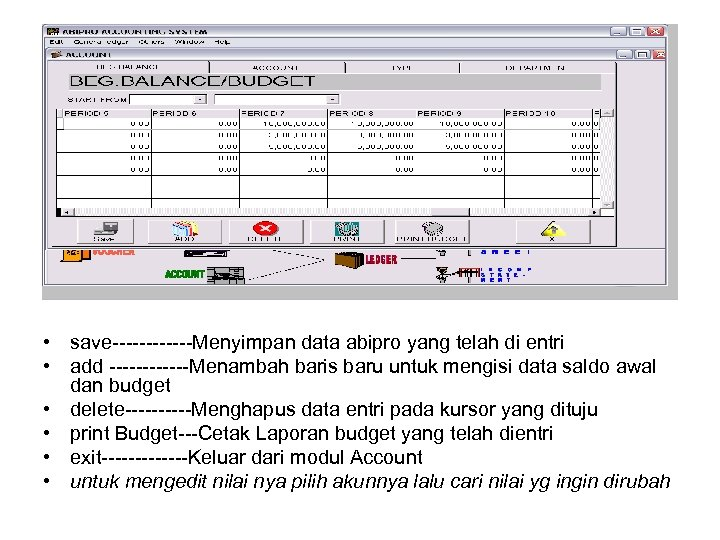 • save------Menyimpan data abipro yang telah di entri • add ------Menambah baris baru