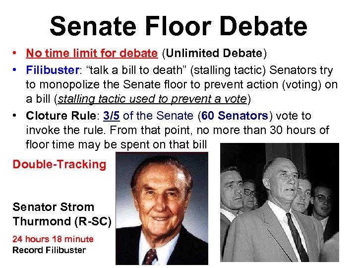 "Senate Floor Debate • No time limit for debate (Unlimited Debate) • Filibuster: ""talk"