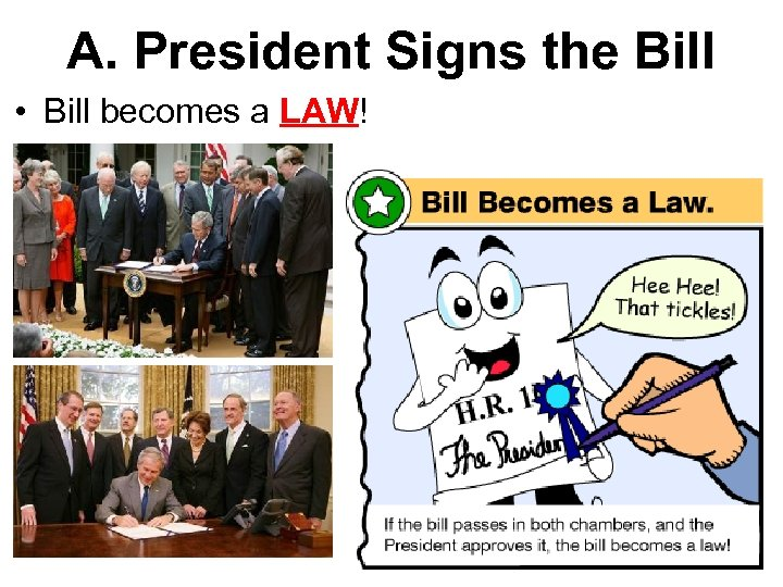 A. President Signs the Bill • Bill becomes a LAW!