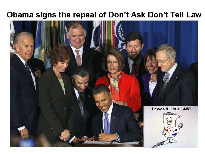 Obama signs the repeal of Don't Ask Don't Tell Law I made it, I'm