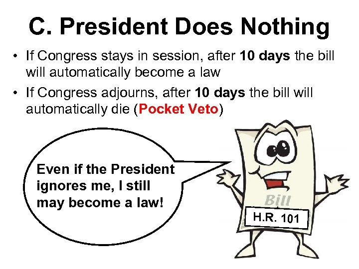 C. President Does Nothing • If Congress stays in session, after 10 days the