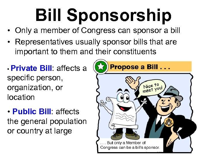 Bill Sponsorship • Only a member of Congress can sponsor a bill • Representatives