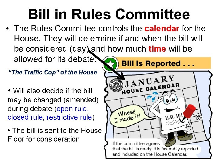 Bill in Rules Committee • The Rules Committee controls the calendar for the House.
