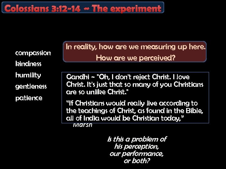 Colossians 3: 12 -14 ~ The experiment compassion kindness humility gentleness patience In reality,