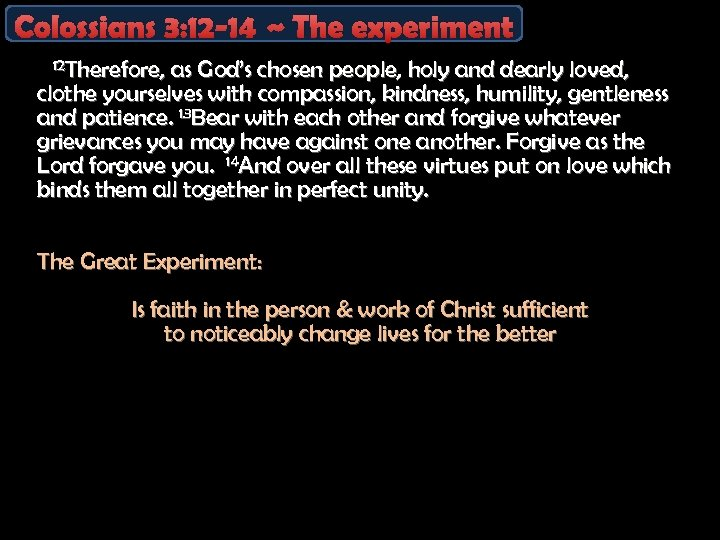 Colossians 3: 12 -14 ~ The experiment 12 Therefore, as God's chosen people, holy