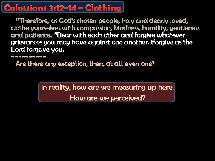 Colossians 3: 12 -14 ~ Clothing 12 Therefore, as God's chosen people, holy and