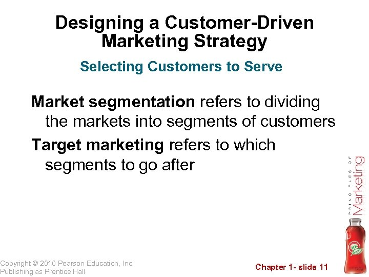 Designing a Customer-Driven Marketing Strategy Selecting Customers to Serve Market segmentation refers to dividing