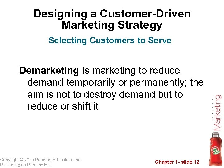 Designing a Customer-Driven Marketing Strategy Selecting Customers to Serve Demarketing is marketing to reduce