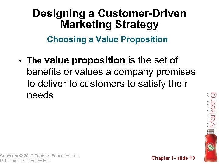 Designing a Customer-Driven Marketing Strategy Choosing a Value Proposition • The value proposition is