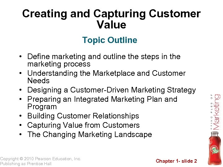 Creating and Capturing Customer Value Topic Outline • Define marketing and outline the steps