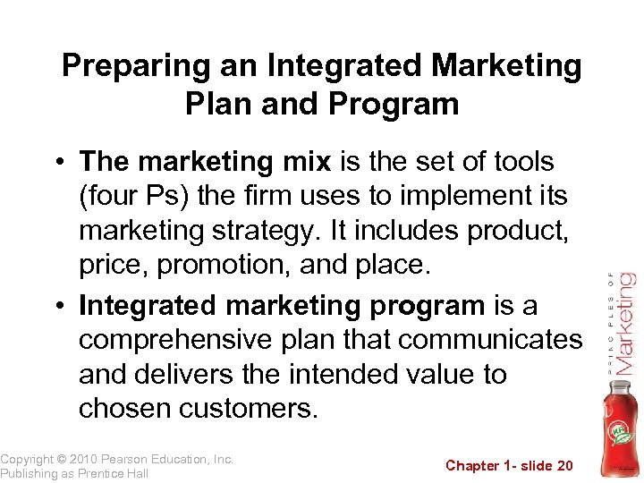 Preparing an Integrated Marketing Plan and Program • The marketing mix is the set