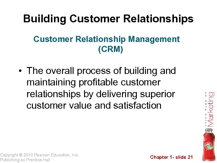 Building Customer Relationships Customer Relationship Management (CRM) • The overall process of building and